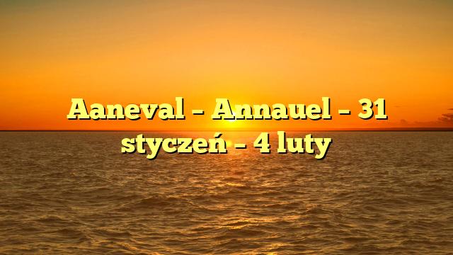 Aaneval – Annauel – 31 styczeń – 4 luty