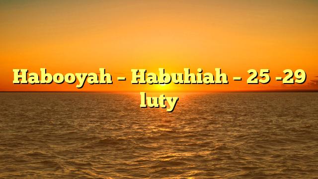 Habooyah – Habuhiah – 25 -29 luty