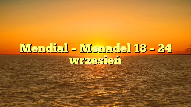 Mendial – Menadel 18 – 24 wrzesień