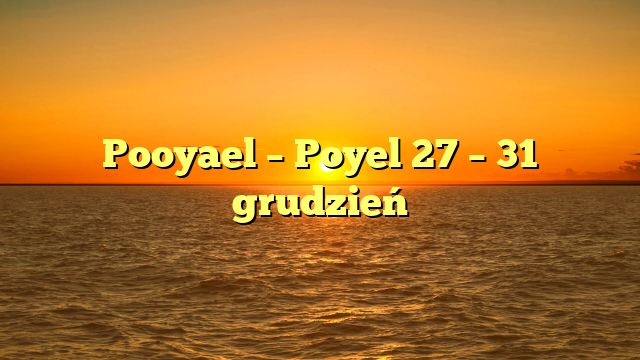 Pooyael – Poyel 27 – 31 grudzień