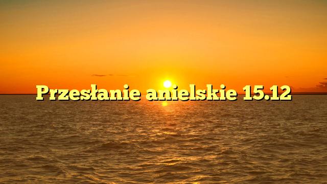 Przesłanie anielskie 15.12