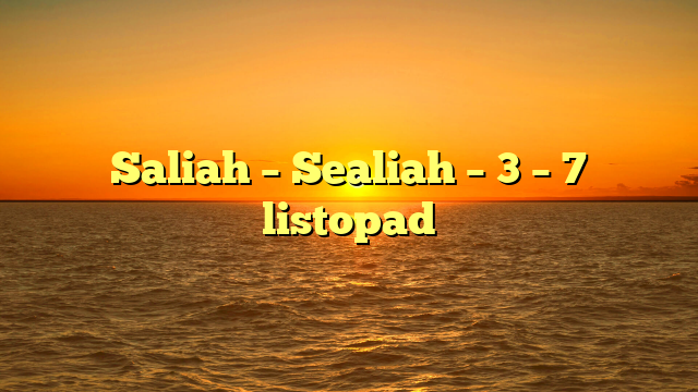 Saliah – Sealiah – 3 – 7 listopad