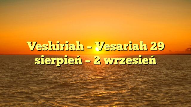 Veshiriah – Vesariah 29 sierpień – 2 wrzesień
