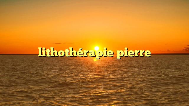 lithothérapie pierre