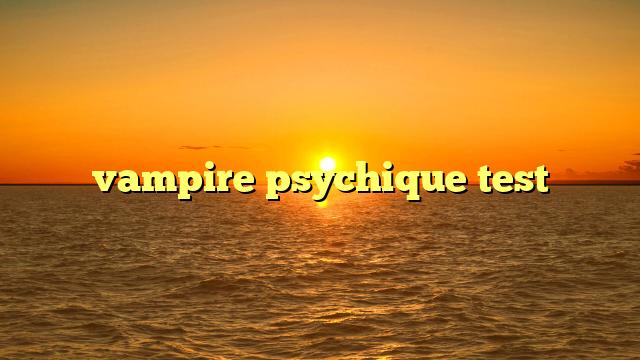 vampire psychique test