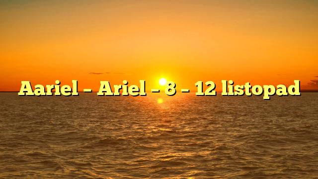 Aariel – Ariel – 8 – 12 listopad