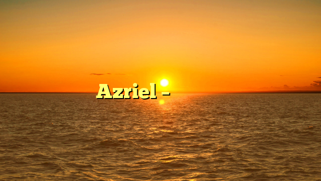 Azriel – עֲזְרִיאֵל