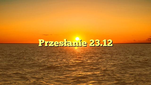Przesłanie 23.12